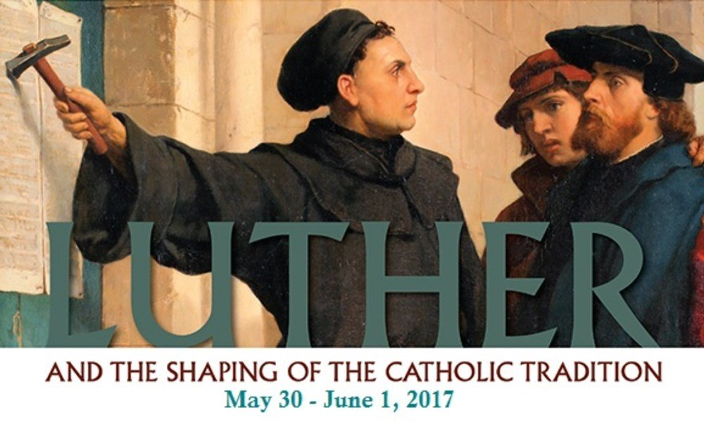 Luther and the Shaping of the Catholic Tradition Conference